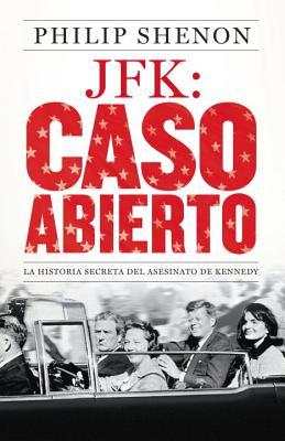 JFK: Caso Abierto: La Historia Secreta del Asesinato de Kennedy - Shenon, Philip