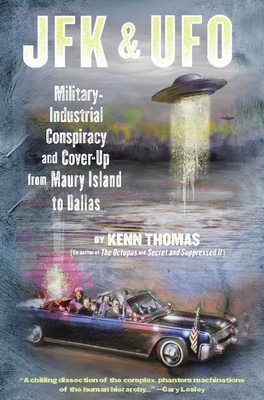 JFK & UFO: Military-Industrial Conspiracy and Cover Up from Maury Island to Dallas - Thomas, Kenn
