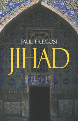 Jihad in the West: Muslim Conquests from the 7th to the 21st Centuries - Fregosi, Paul