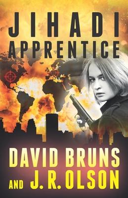 Jihadi Apprentice - Olson, J R, and Bruns, David