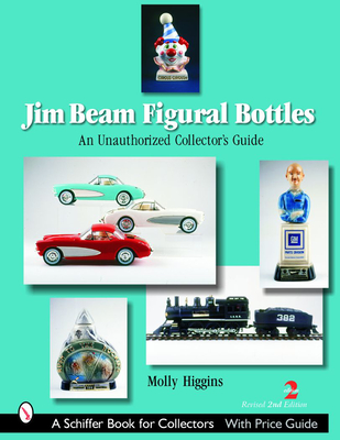 Jim Beam Figural Bottles: An Unauthorized Collector's Guide - Higgins, Molly