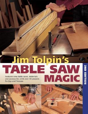 Jim Tolpin's Table Saw Magic - Tolpin, Jim