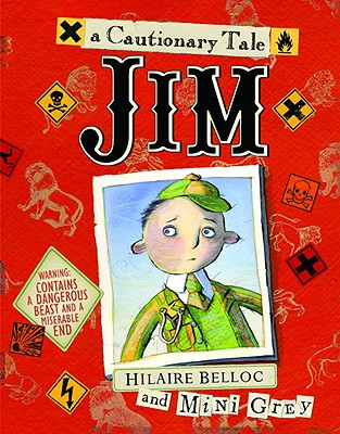 Jim, Who Ran Away from His Nurse and Was Eaten by a Lion - Belloc, Hilaire, and Grey, Mini (Illustrator)