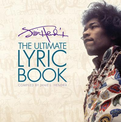 Jimi Hendrix: The Ultimate Lyric Book - Hendrix, Jimi, and Hendrix, Janie L. (Editor)