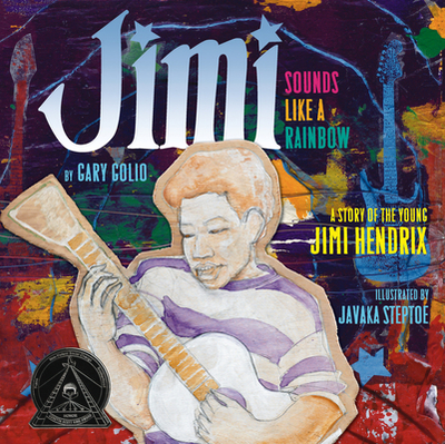 Jimi: Sounds Like a Rainbow: A Story of the Young Jimi Hendrix - Golio, Gary
