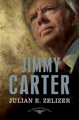 Jimmy Carter - Zelizer, Julian E, and Schlesinger, Arthur Meier, Jr. (Editor), and Wilentz, Sean (Editor)