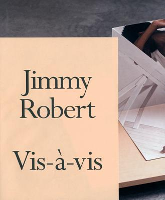 Jimmy Robert - Robert, Jimmy, and Grynsztejn, Madeleine (Foreword by), and Beckwith, Naomi (Text by)