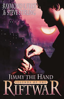 Jimmy the Hand: Tales of the Riftwar Bk. 3 - Feist, Raymond E., and Stirling, Steve