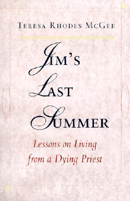 Jim's Last Summer: Lessons on Living from a Dying Priest - McGee, Teresa Rhodes