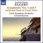 Joachim Nikolas Eggert: Symphonies Nos. 1 and 3; Incidental Music to Svante Sture