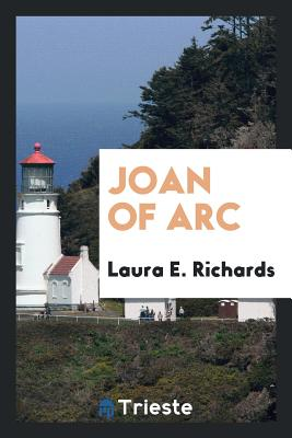 Joan of Arc - Richards, Laura E