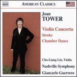 Joan Tower: Violin Conerto; Stroke; Chamber Dance
