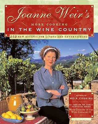 Joanne Weir's More Cooking in the Wine Country: 100 New Recipes for Living and Entertaining - Weir, Joanne