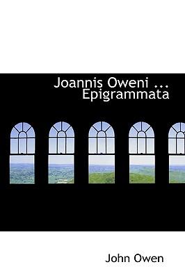 Joannis Oweni ... Epigrammata - Owen, John