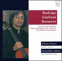 Joaquin Rodrigo: Concierto de Aranjuez; Mauro Giuliani: Concerto for guitar No. 1; Leo Brouwer: 3 Danzas Concertantes - Alvaro Pierri (guitar); Ensemble Amati; Raymond Dessaints (conductor)