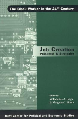 Job Creation Prospects and Strategies - Leigh, Wilhelmina A, and Simms, Margaret C, and Holzer, Harry (Contributions by)