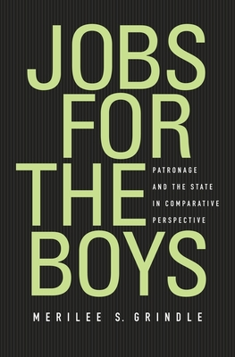 Jobs for the Boys: Patronage and the State in Comparative Perspective - Grindle, Merilee S.