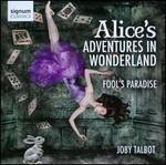 Joby Talbot: Alice's Adventures in Wonderland; Fool's Paradise