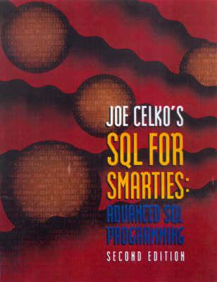 Joe Celko's SQL for Smarties: Advanced SQL Programming Second Edition - Celko, Joe