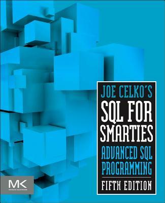 Joe Celko's SQL for Smarties: Advanced SQL Programming - Celko, Joe