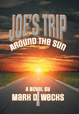 Joe's Trip Around the Sun - Wecks, Mark D