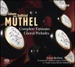 Johann Gottfried Müthel: Complete Fantasies & Choral Preludes