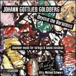 Johann Gottlieb Goldberg: Beyond the Variations - Chamber Music for Strings & Basso Continuo