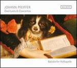 Johann Pfeiffer: Overtures & Concertos