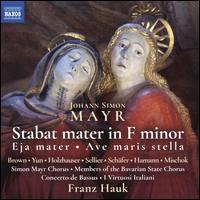 Johann Simon Mayr: Stabat mater in F minor; Eja mater; Ave maris stella - Andrea Lauren Brown (soprano); Concerto de Bassus; Franz Hauk (organ); Jaewon Yun (soprano); Jens Hamann (bass);...