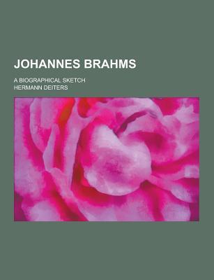 Johannes Brahms; A Biographical Sketch - Deiters, Hermann