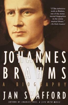 Johannes Brahms: A Biography - Swafford, Jan