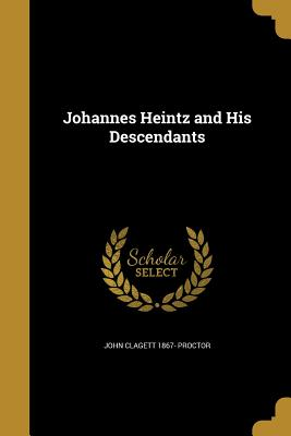 Johannes Heintz and His Descendants - Proctor, John Clagett 1867-