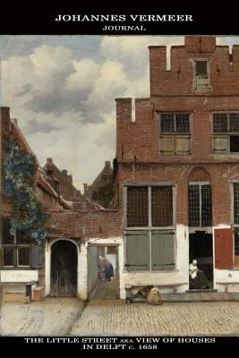 Johannes Vermeer Journal: The Little Street aka View of Houses in Delft: 100 Page Notebook/Diary - Vermeer, Johannes