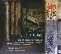 John Adams: Son of Chamber Symphony; String Quartet - International Contemporary Ensemble; St. Lawrence String Quartet; John Adams (conductor)