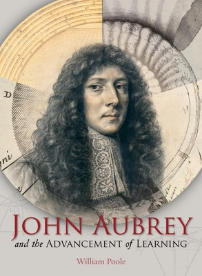 John Aubrey and the Advancement of Learning - Poole, William