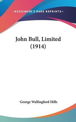 John Bull, Limited (1914) - Hills, George Wallingford