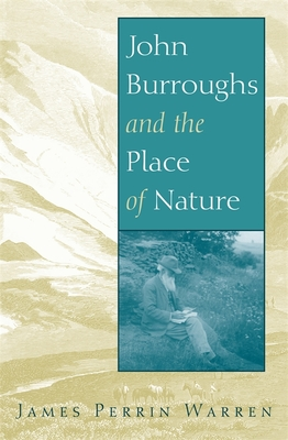 John Burroughs and the Place of Nature - Warren, James
