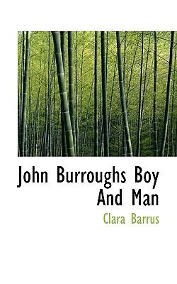 John Burroughs Boy and Man - Barrus, Clara