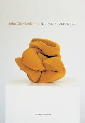John Chamberlain: The Foam Sculptures - Chamberlain, John, and Kertess, Klaus (Text by), and Stockebrand, Marianne (Text by)