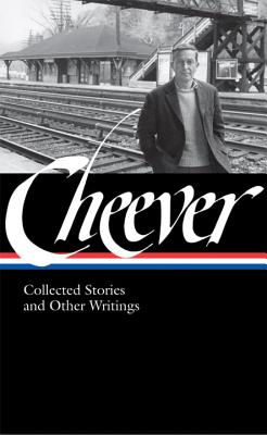 John Cheever: Collected Stories and Other Writings (Loa #188) - Cheever, John, and Bailey, Blake (Editor)