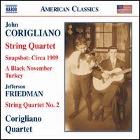 John Corigliano: String Quartet; Snapshot: Circa 1909; A Black November Turkey; Friedman: String Quartet No. 2 - Corigliano Quartet