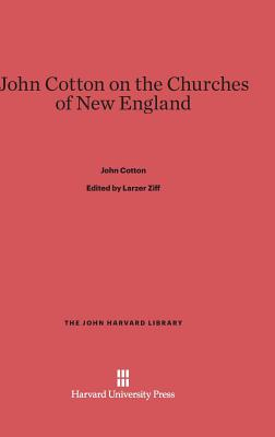 John Cotton on the Churches of New England - Cotton, John, and Ziff, Larzer, Professor (Editor)