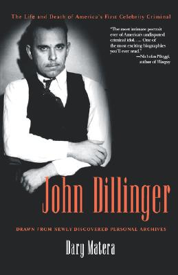 John Dillinger: The Life and Death of America's First Celebrity Criminal - Matera, Dary