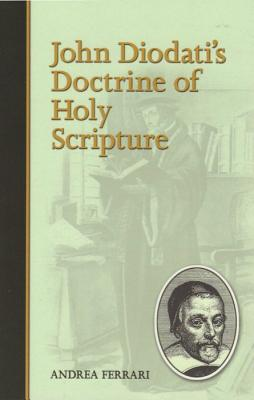 John Diodati's Doctrine of Holy Scripture - Ferrari, Andrea