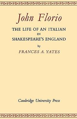 John Florio: The Life of an Italian in Shakespeare's England - Yates, Frances A