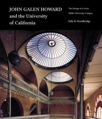 John Galen Howard and the University of California: The Design of a Great Public University Campus - Woodbridge, Sally B