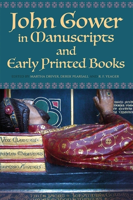 John Gower in Manuscripts and Early Printed Books - Driver, Martha W (Contributions by), and Pearsall, Derek (Contributions by), and Yeager, Robert F (Contributions by)