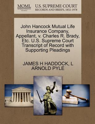 John Hancock Mutual Life Insurance Company, Appellant, V. Charles R. Brady, Etc. U.S. Supreme Court Transcript of Record with Supporting Pleadings - Haddock, James H, and Pyle, L Arnold