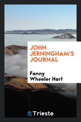 John Jerningham's Journal - Hart, Fanny Wheeler