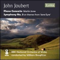 John Joubert: Piano Concerto; Symphony No. 3 on themes from 'Jane Eyre' - Martin Jones (piano); BBC National Orchestra of Wales; William Boughton (conductor)